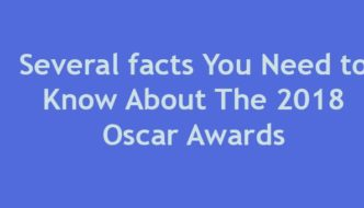 Several facts You Need to Know About The 2018 Oscar Awards